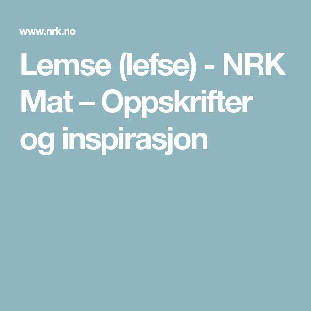 Lemse (lefse) - NRK Mat – Oppskrifter og inspirasjon