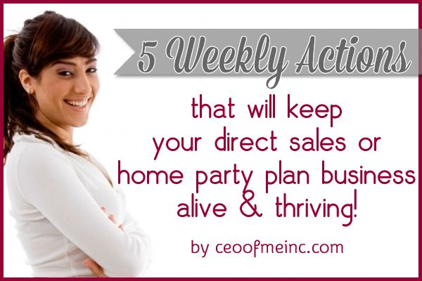 5 weekly actions that will keep your direct sales or home party plan business alive & thriving! http://ceoofmeinc.com/5-weekly-actions-that-will-keep-your-direct-sales-business-alive-and-thriving/ #directsales