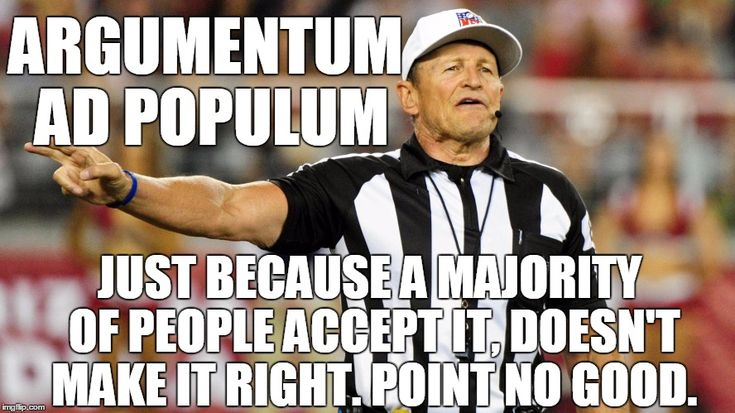 There's a bandwagon on the field. . . | ARGUMENTUM AD POPULUM JUST BECAUSE A MAJORITY OF PEOPLE ACCEPT IT, DOESN'T MAKE IT RIGHT. POINT NO GOOD. | image tagged in logical fallacy referee | made w/ Imgflip meme maker