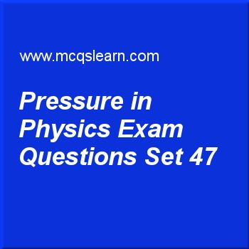 Practice test on pressure in physics, O level Cambridge physics quiz 47 online. Practice physics exam's questions and answers to learn pressure in physics test with answers. Practice online quiz to test knowledge on pressure in physics, temperature scales, heat capacity: physics, thermal energy in physics worksheets. Free pressure in physics test has multiple choice questions as a rectangle-shaped open-to-sky tank of water has a length of 2 m and a width of 1 m. if atmospheric pressure is...