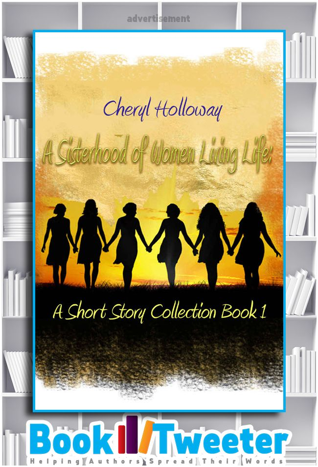 """A Sisterhood of Women Living Life: A Short Story Collection, Book 1"" by Cheryl Holloway is in the BookTweeter bookstore. #bktwtr"