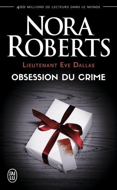 Lieutenant Eve Dallas - Tome 40 : Obsession du crime de Nora Roberts