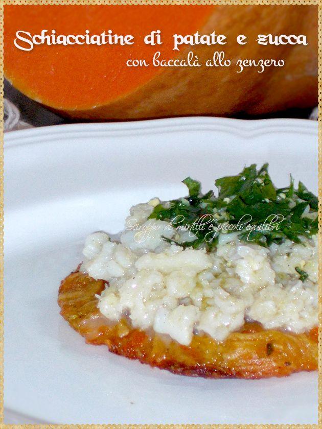 Schiacciatine di patate e zucca con baccalà allo zenzero (Schiacciatine potatoes and pumpkin with ginger salt cod)