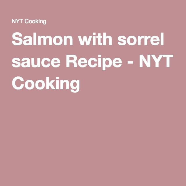 Salmon with sorrel sauce Recipe - NYT Cooking http://cooking.nytimes.com/recipes/2274-salmon-with-sorrel-sauce