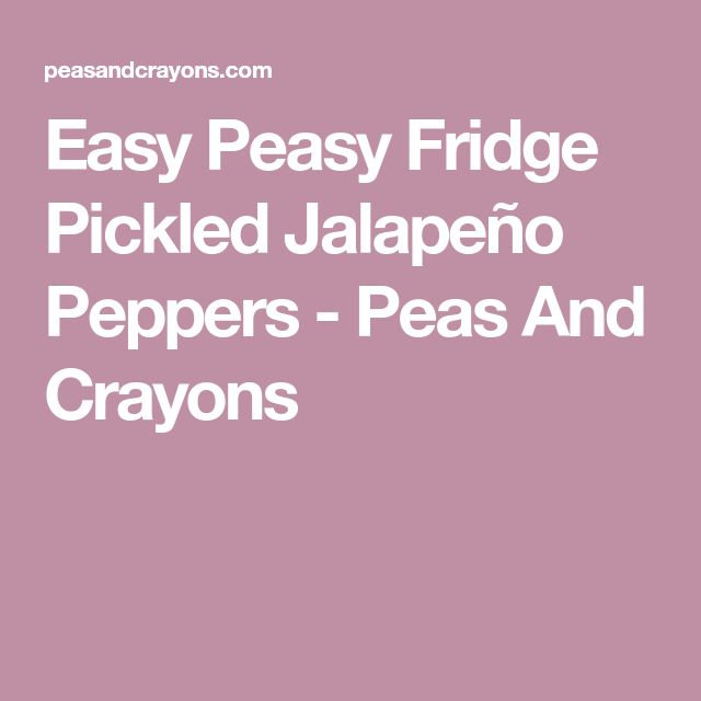 Easy Peasy Fridge Pickled Jalapeño Peppers - Peas And Crayons