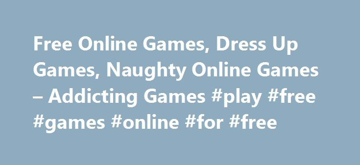 Free Online Games, Dress Up Games, Naughty Online Games – Addicting Games #play #free #games #online #for #free http://game.remmont.com/free-online-games-dress-up-games-naughty-online-games-addicting-games-play-free-games-online-for-free/  Life and Style Games for the fabulous on Addicting Games If you're looking for free online dress up games, naughty games online, or online kissing games, you've come to the right place! Addicting Games is the largest source of the best casual games…