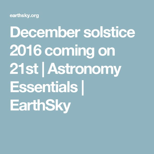 December solstice 2016 coming on 21st | Astronomy Essentials | EarthSky