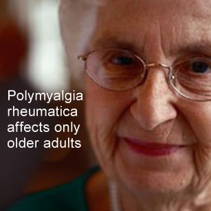 Patient Education - Polymyalgia Rheumatica  Well I was in my 50s when diagnosed and that's not old!  Maybe older ;)