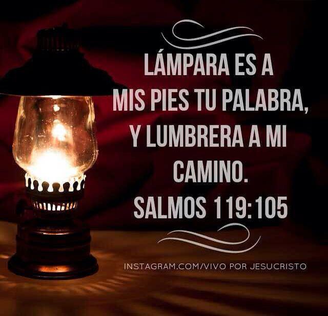 Salmos 119 105 L 225 Mpara Es A Mis Pies Tu Palabra Y Lumbrera A Mi Camino ♔ Palabras Con Poder