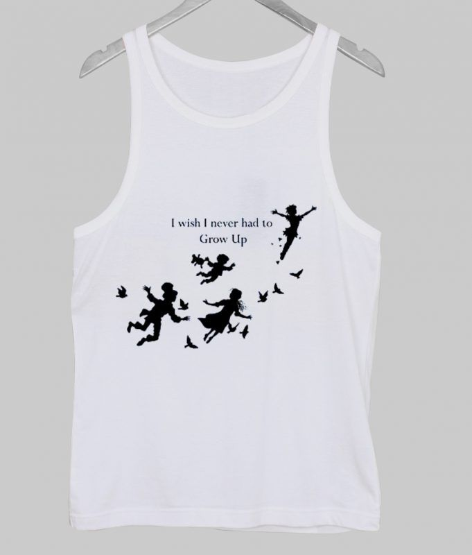 i wish i never had to grow up peter pan tanktop