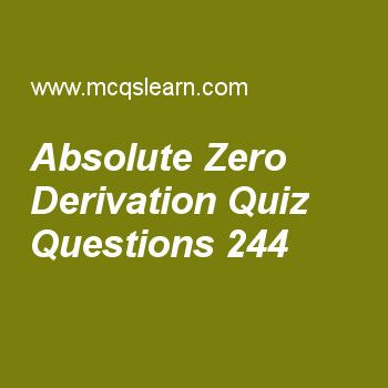 Learn quiz on absolute zero derivation, chemistry quiz 244 to practice. Free chemistry MCQs questions and answers to learn absolute zero derivation MCQs with answers. Practice MCQs to test knowledge on absolute zero derivation, avogadro's law, electron radius and energy derivation, properties of crystalline solids, bond formation worksheets.  Free absolute zero derivation worksheet has multiple choice quiz questions as when volume becomes zero temperature of gases is, answer key with…