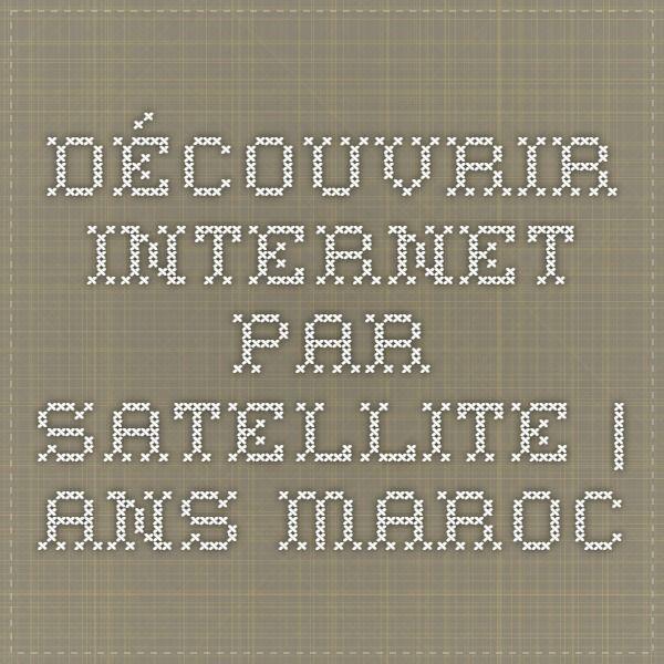 Découvrir internet par satellite   ANS Maroc