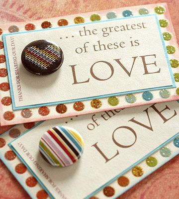 Decorative Magnets  Give guests tiny trinkets as a wedding thank you. Print out sentiments, then back them with pretty paper and chalk the edges. To add dimension, embellish with a sticker, pin, or button. Adhere the final product to an adhesive-backed magnet.