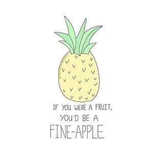 "Cute pineapple love quote for fiancé - ""If you were a fruit, you'd be a fine-apple"""