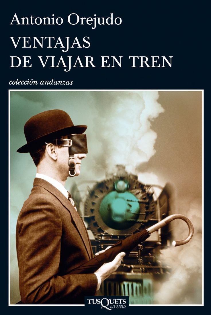 Ventajas de viajar en tren, de Antonio Orejudo. La novela que situó a Antonio Orejudo entre los autores más admirados de la literatura española actual.