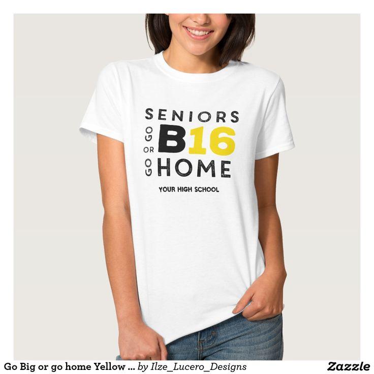 Go Big or go home Yellow Senior class of 2016 Shirts