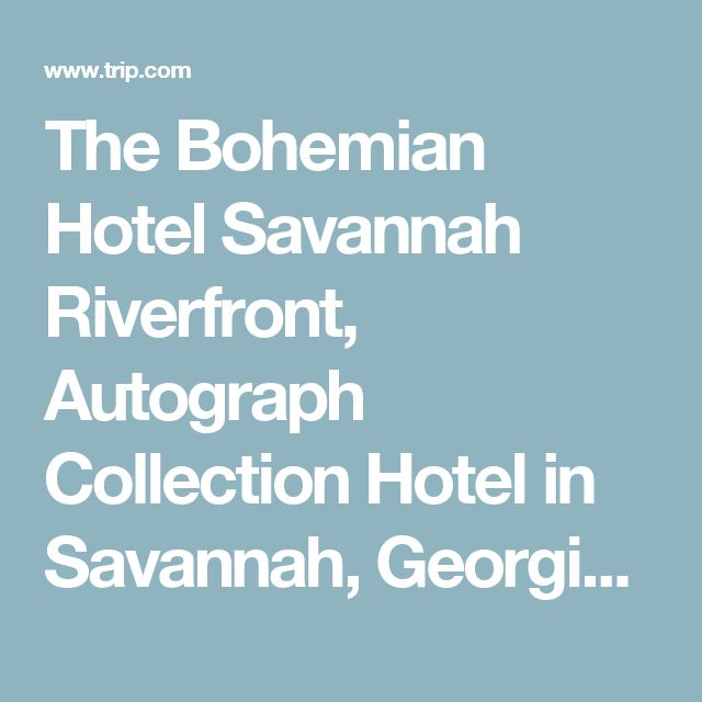 The Bohemian Hotel Savannah Riverfront, Autograph Collection Hotel in Savannah, Georgia - Trip.com