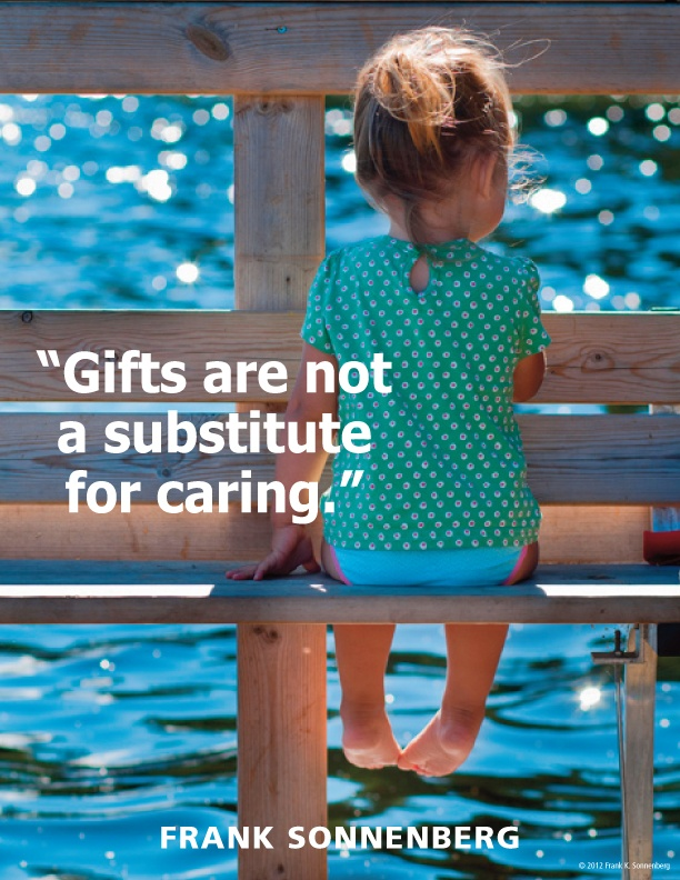 Nicole - remember every time you ask me for something and I say no: gifts are not a substitute for caring ....just because I don't buy you everything you want, doesn't mean I don't love you. In fact, it does mean I love you when I teach you about appreciating what you do have.