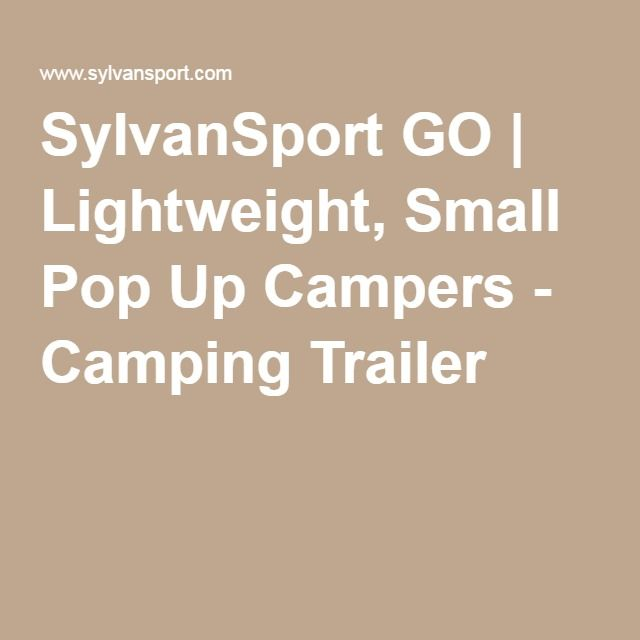 SylvanSport GO | Lightweight, Small Pop Up Campers - Camping Trailer