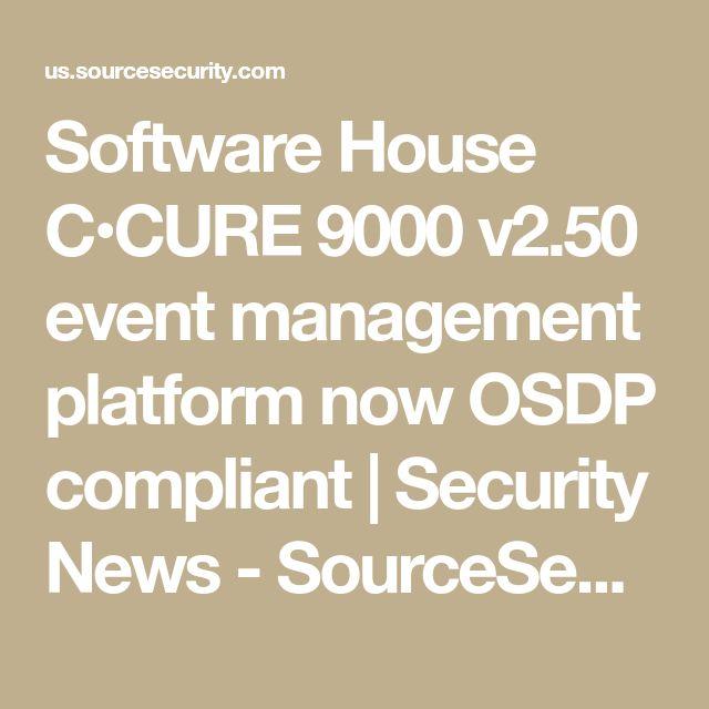 Software House C•CURE 9000 v2.50 event management platform now OSDP compliant | Security News - SourceSecurity.com US Edition