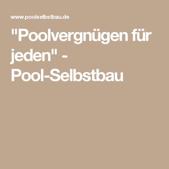 """""""Poolvergnügen für jeden"""" - Pool-Selbstbau"""
