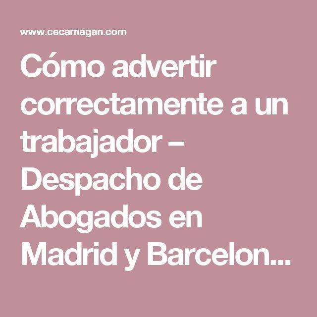 Cómo advertir correctamente a un trabajador – Despacho de Abogados en Madrid y Barcelona | Ceca Magán Abogados