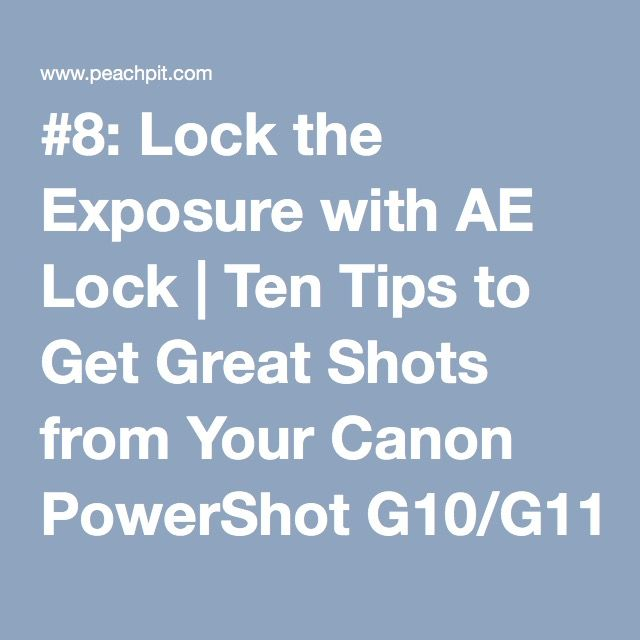 #8: Lock the Exposure with AE Lock | Ten Tips to Get Great Shots from Your Canon PowerShot G10/G11 | Peachpit
