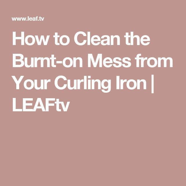 How to Clean the Burnt-on Mess from Your Curling Iron | LEAFtv                                                                                                                                                                                 More