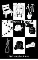 Citizen Class 5, an ebook by Loron-Jon Stokes at Smashwords