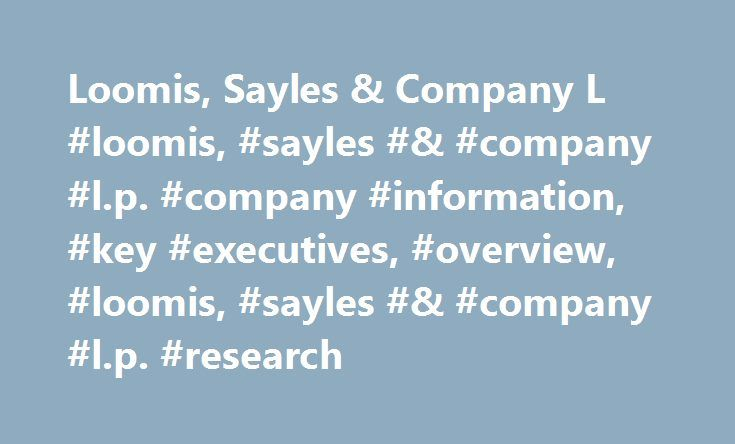 Loomis, Sayles & Company L #loomis, #sayles #& #company #l.p. #company #information, #key #executives, #overview, #loomis, #sayles #& #company #l.p. #research http://malta.remmont.com/loomis-sayles-company-l-loomis-sayles-company-l-p-company-information-key-executives-overview-loomis-sayles-company-l-p-research/  # Company Overview of Loomis, Sayles & Company L.P. Company Overview Loomis, Sayles & Company, L.P. is a privately owned investment manager. The firm provides its services to…