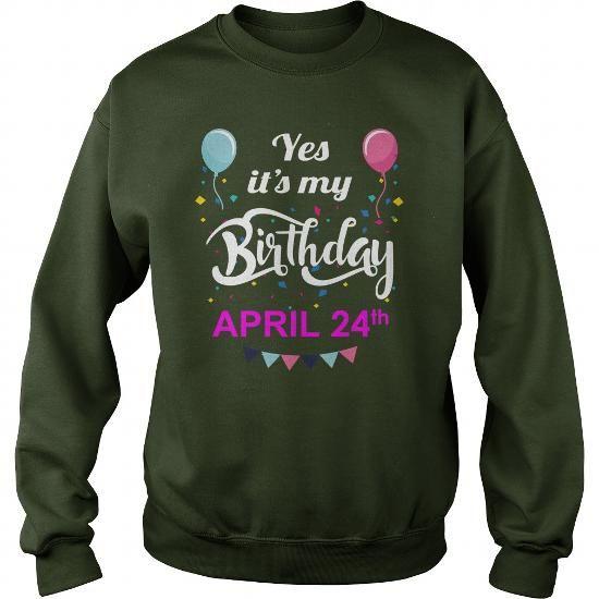 April 24 Shirt April 24 TShirt April 24 born April 24 Tshirts April 24 born on April 24 Shirts April 24 Hoodie Sunfrog Guys ladies tees Hoodie Sweat Vneck Shirt for Men and women