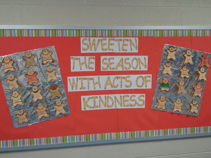 Holiday bulletin board...Each student can write an act of kindness on a Gingerbread cookie