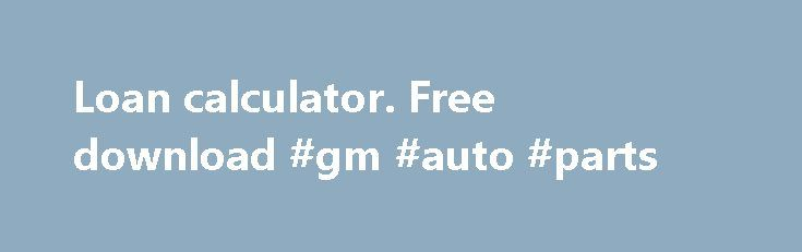 Loan calculator. Free download #gm #auto #parts http://japan.remmont.com/loan-calculator-free-download-gm-auto-parts/  #auto loan calculator free # Free Loan Calculator The Loan Calculator makes loans management and repayment a more predictable and informed process. There could be times when it feels you are paying towards a loan without making any progress towards reducing the liability. This free and reliable software works out your repayment plan in order to work out a loan management…
