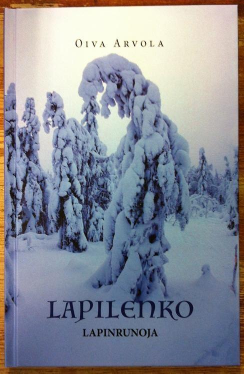 Oiva Arvola: Lapilenko - Lapinrunoja. Kulttuurivalistamo Odysseus Oy  2015. #kirjat #runot #Lappi