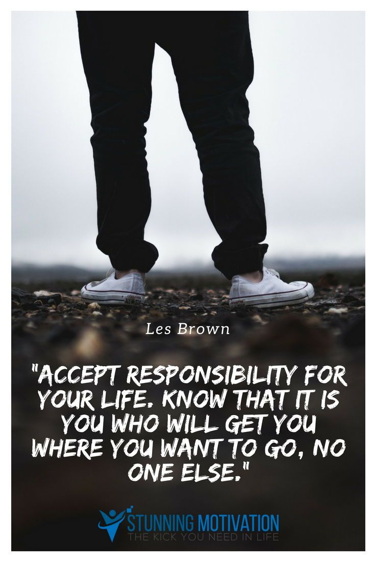 Learn To Accept Responsibility For Your Life You Are The One Who Is Living Your Life Not Others Inspirational Quotes Life Lessons Motivation