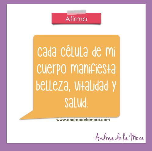 Cada célula de mi cuerpo manifiesta belleza, vitalidad y salud. | Andrea de la Mora