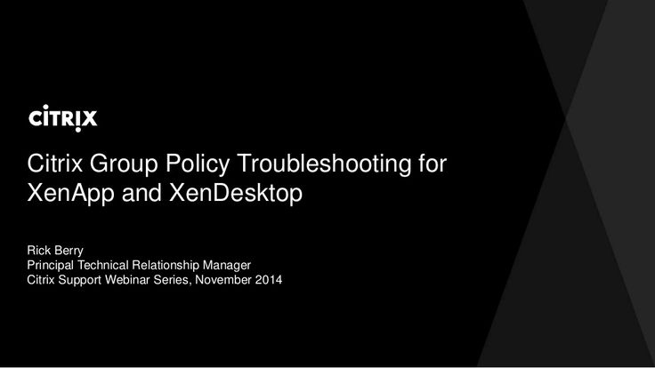 Citrix Group Policy Troubleshooting for XenApp and XenDesktop by David McGeough via slideshare