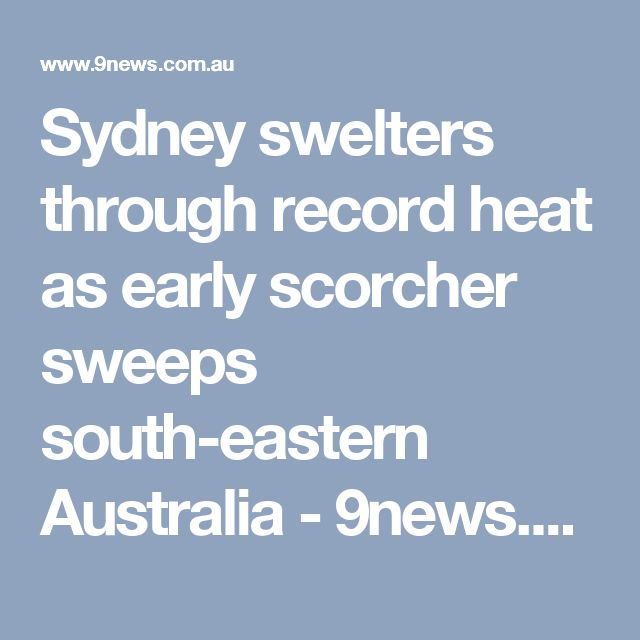 Sydney swelters through record heat as early scorcher sweeps south-eastern Australia - 9news.com.au