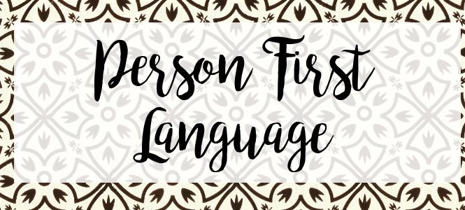 <<PERSON FIRST LANGUAGE>> Take a moment and think about how you would describe your best friend to someone. What might be the first thing you say?  Now think about how you would describe someone with a disability to someone. What might be the first thing you say?