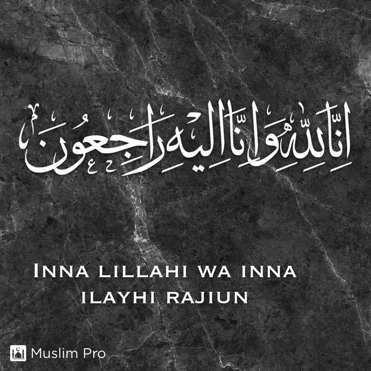 Inna Lillahi Wa Inna Ilayhi Rajiun Muslimpro Http Www Muslimpro Com Invite Gazh2k Dualar Dini Mimari Resimler