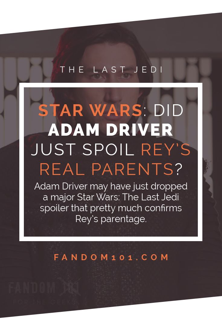 "Adam Driver may have just dropped a major Star Wars: The Last Jedi spoiler that pretty much confirms Rey's parentage – if you view his latest interview from a certain point of view. When The Force Awakens hit, the biggest question on everybody's lips was ""who are Rey's parents?"""
