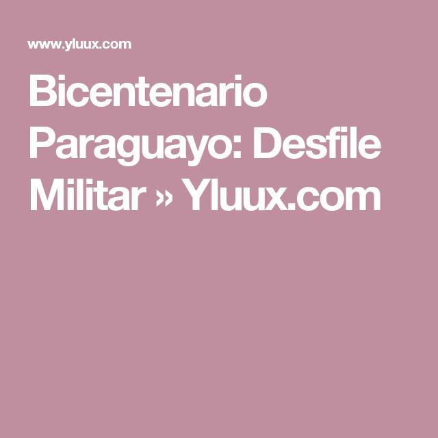 Bicentenario Paraguayo: Desfile Militar » Yluux.com