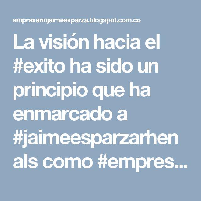 La visión hacia el #exito ha sido un principio que ha enmarcado a #jaimeesparzarhenals como #empresario líder en Colombia
