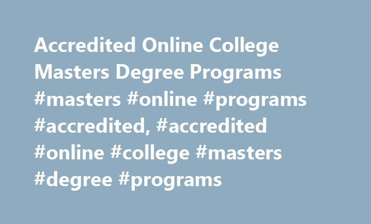 Accredited Online College Masters Degree Programs #masters #online #programs #accredited, #accredited #online #college #masters #degree #programs http://ghana.remmont.com/accredited-online-college-masters-degree-programs-masters-online-programs-accredited-accredited-online-college-masters-degree-programs/  # Accredited Online College Masters Degree Programs Essential Information Due to the advent of the Internet, online learning has become more popular than ever. As such, many colleges and…