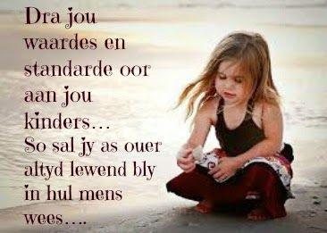 Afrikaanse Inspirerende Gedagtes & Wyshede: Dra jou waardes en standaarde oor aan jou kinders....