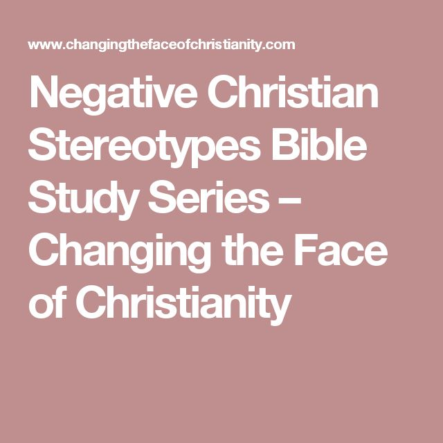 Negative Christian Stereotypes Bible Study Series – Changing the Face of Christianity