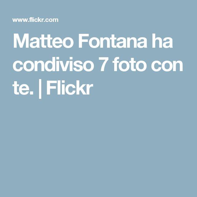 Matteo Fontana ha condiviso 7 foto con te. | Flickr