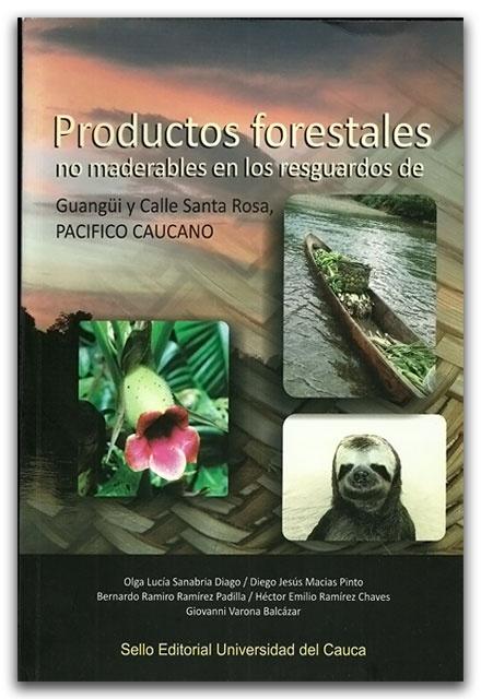 Productos forestales. No maderables en  los resguardos de Guangui y Calle  Santa Rosa, PACIFICO CAUCANO – Universidad del Cauca   http://www.librosyeditores.com/tiendalemoine/biologia/2391-productos-forestales-no-maderables-en-los-resguardos-de-guangui-y-calle-santa-rosa-pacifico-caucano.html    Editores y distribuidores.