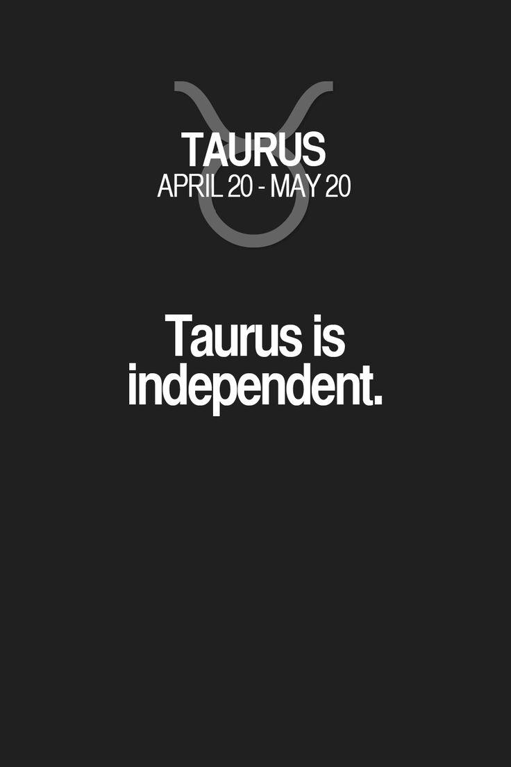 Taurus is independent. Taurus | Taurus Quotes | Taurus Horoscope | Taurus Zodiac Signs