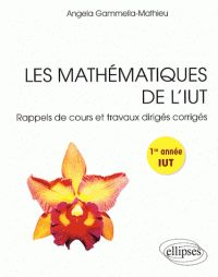 Angela Gammella-Mathieu - Les mathématiques de l'IUT - Rappels de cours et travaux dirigés corrigés, 1re année. -